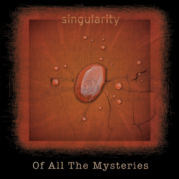 Singularity - Of All The Mysteries CD (album) cover