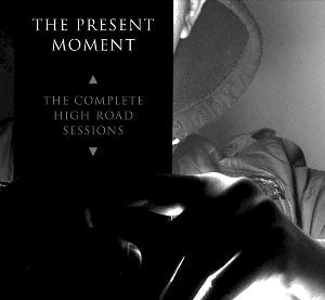 The Present Moment The Complete High Road Sessions album cover