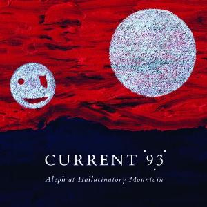 Aleph at Hallucinatory Mountain by CURRENT 93 album cover
