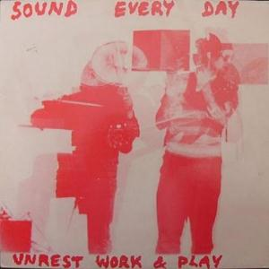 Unrest Work & Play Sound Every Day album cover