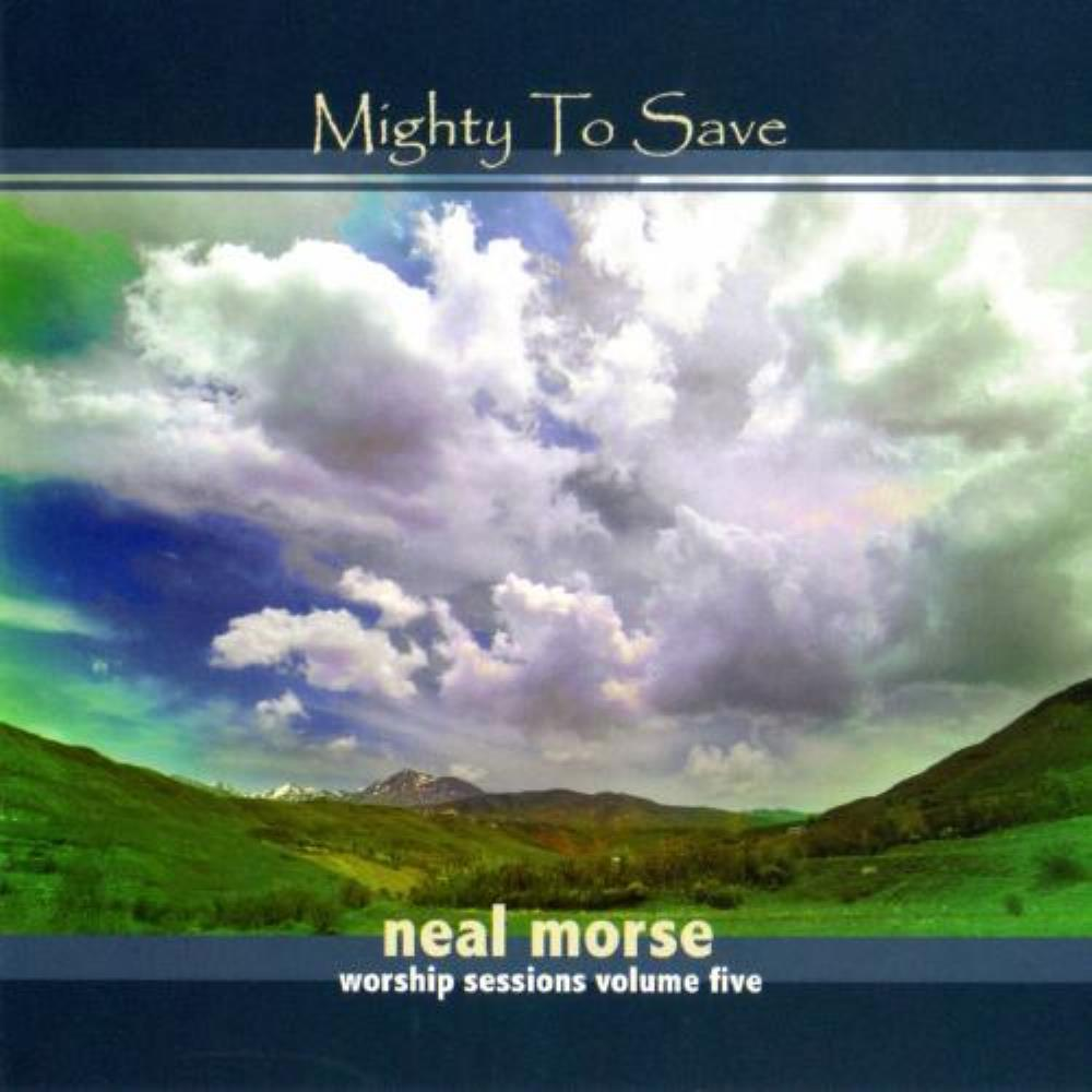 Neal Morse - Mighty To Save - Worship Sessions Volume 5 CD (album) cover