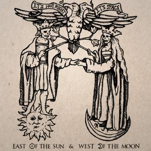 East Of The Sun & West Of The Moon by IT'S NOT NIGHT: IT'S SPACE album cover