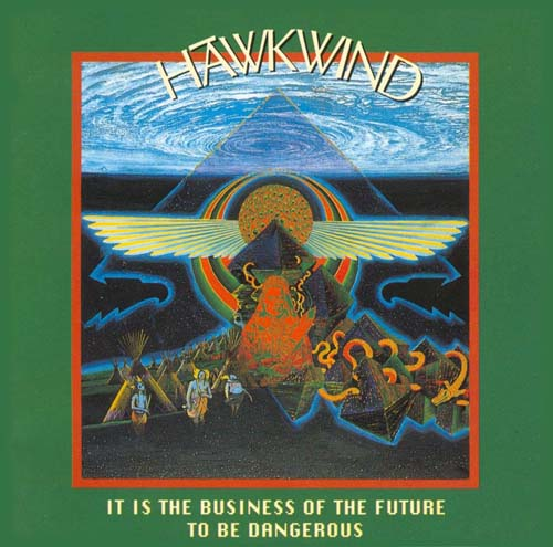Hawkwind - It Is The Business Of The Future To Be Dangerous CD (album) cover