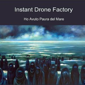 Ho Avuto Paura Del Mare by INSTANT DRONE FACTORY album cover