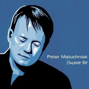 Peter Matuchniak - Uncover Me CD (album) cover