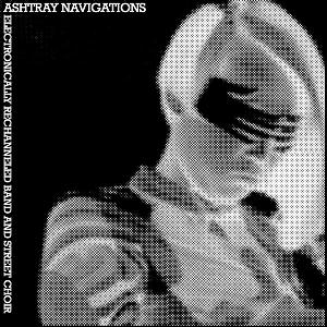 Ashtray Navigations Electronically Rechannelled Band And Street Choir album cover