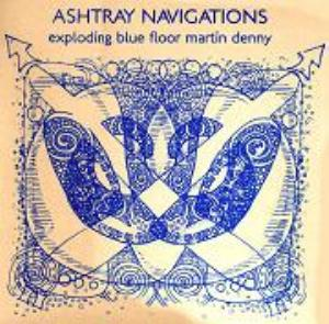 Ashtray Navigations Exploding Blue Floor Martin Denny album cover