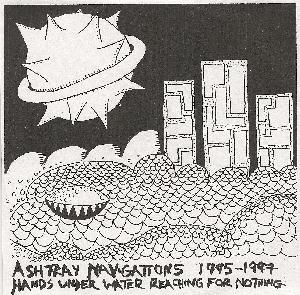 Ashtray Navigations 1995-1997 Hands Under Water Reaching For Nothing album cover
