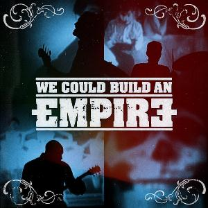We Could Build An Empire We Could Build An Empire album cover