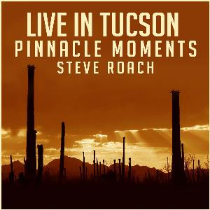 Steve Roach - Live in Tucson: Pinnacle Moments CD (album) cover