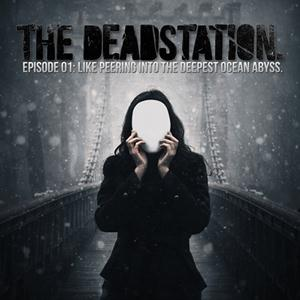 The Deadstation. - Episode 01: Like Peering Into The Deepest Ocean Abyss. CD (album) cover