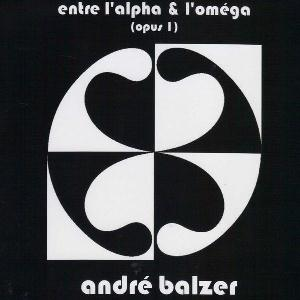Entre L'alpha & L'omega (Opus I) by BALZER, ANDRE album cover