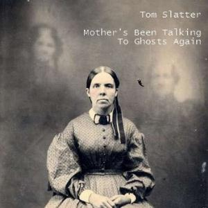 Tom Slatter Mother's Been Talking To Ghosts Again album cover