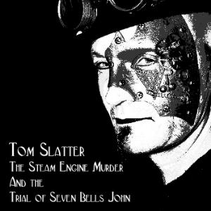 Tom Slatter The Steam Engine Murder and the Trial of Seven Bells John album cover