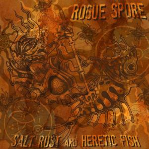 Rogue Spore Salt Rust And Heretic Fish album cover