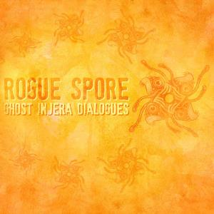 Rogue Spore Ghost Injera Dialogues album cover