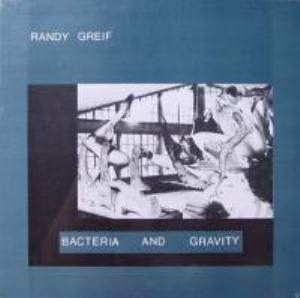 Randy Greif  Bacteria And Gravity  album cover