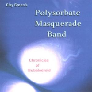 Chronicles of Bubbledroid by CLAY GREEN'S POLYSORBATE MASQUERADE BAND album cover