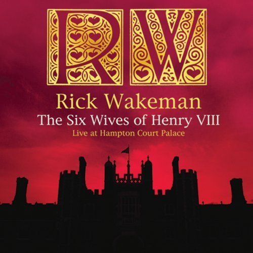 Rick Wakeman The Six Wives Of Henry VIII - Live At Hampton Court Palace album cover