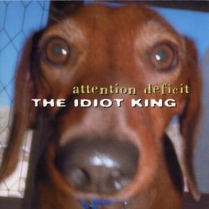 Attention Deficit - The Idiot King  CD (album) cover