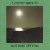 Anthony Phillips - Private Parts & Pieces VII: Slow Waves, Soft Stars CD (album) cover
