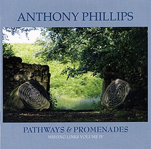 Anthony Phillips Missing Links Volume Four: Pathways & Promenades album cover