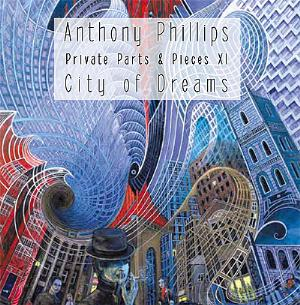 Anthony Phillips Private Parts & Pieces XI: City of Dreams album cover