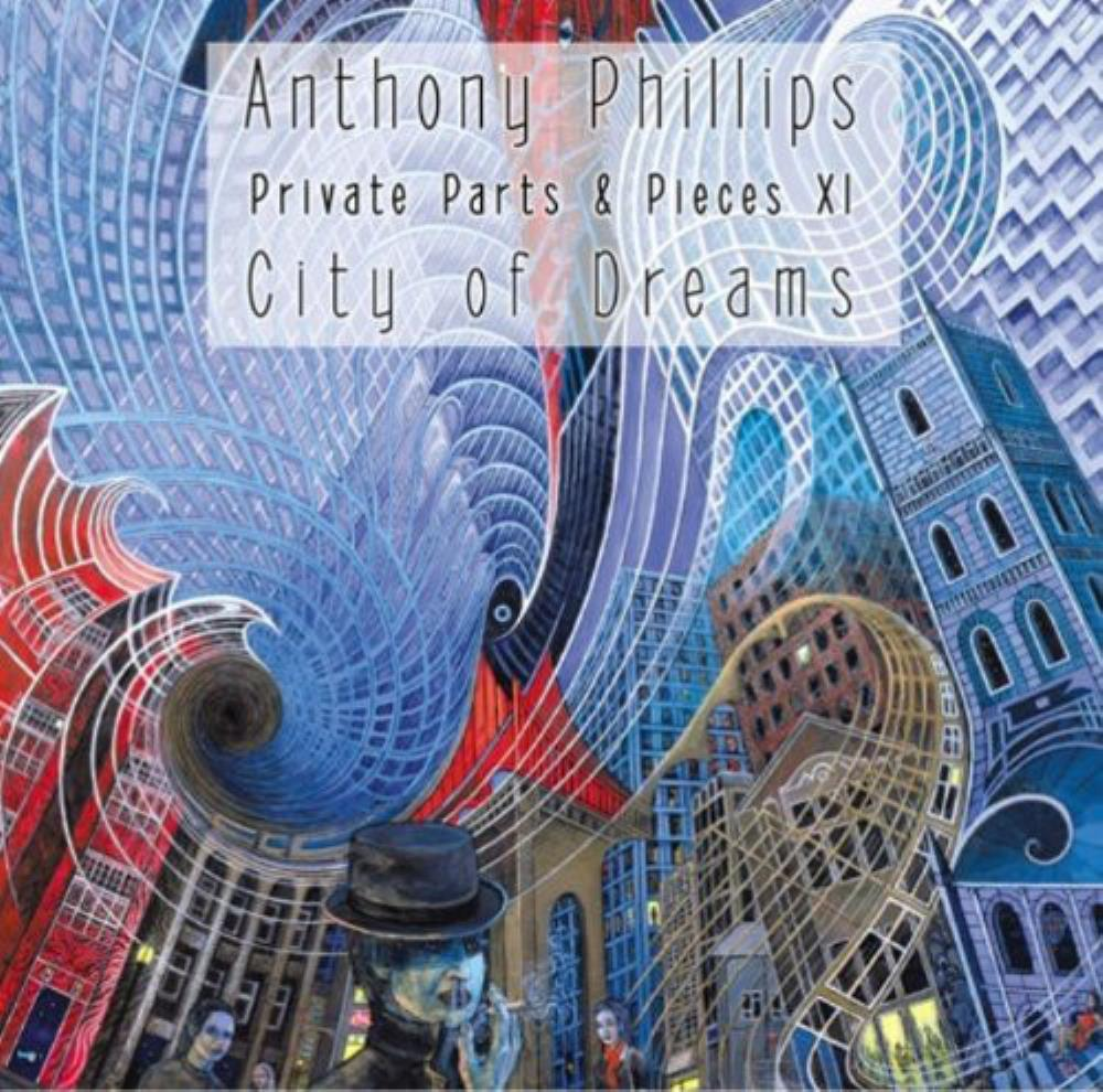 Anthony Phillips Private Parts & Pieces XI - City Of Dreams album cover