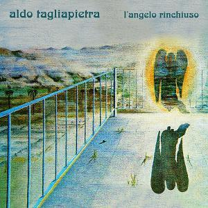 Aldo Tagliapietra - L'Angelo Rinchiuso CD (album) cover