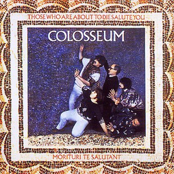 Colosseum - Those Who Are About To Die Salute You CD (album) cover