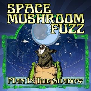 Space Mushroom Fuzz Man In The Shadow album cover
