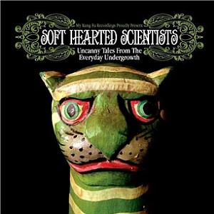 Uncanny Tales from the Everyday Undergrowth by SOFT HEARTED SCIENTISTS album cover