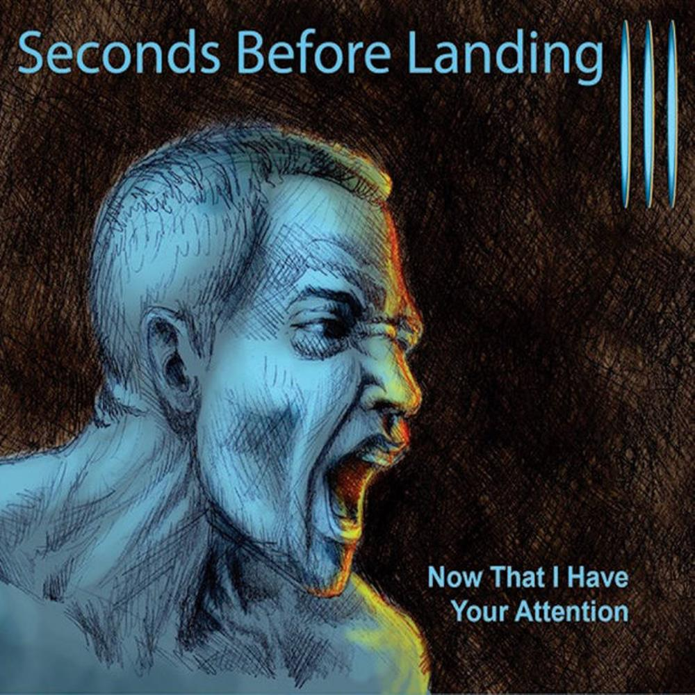 III: Now That I Have Your Attention by SECONDS BEFORE LANDING album cover