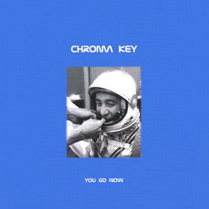 Chroma Key - You Go Now  CD (album) cover
