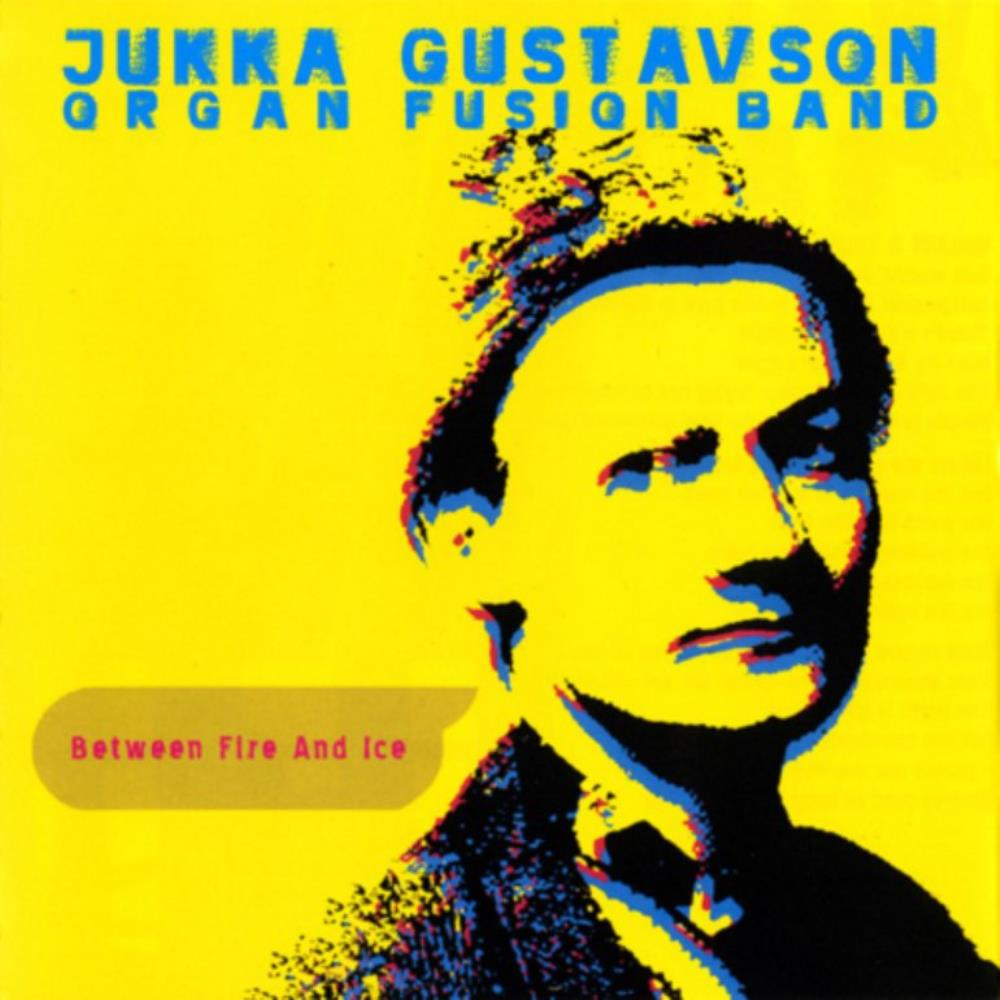 Jukka Gustavson Organ Fusion Band: Between Fire And Ice by GUSTAVSON, JUKKA album cover