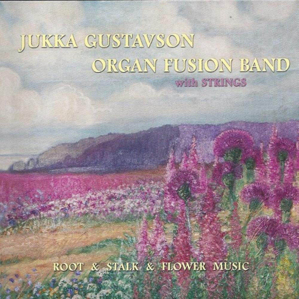 Organ Fusion Band: Root & Stalk & Flower Music by GUSTAVSON, JUKKA album cover