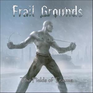 The Fields Of Trauma by FRAIL GROUNDS album cover