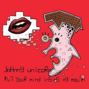 Put Your Mind Inside My Mouth by UNICORN, JOHNNY album cover