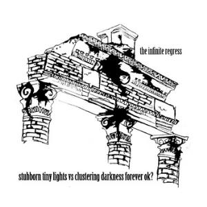 The Infinite Regress by STUBBORN TINY LIGHTS VS CLUSTERING DARKNESS FOREVER OK album cover