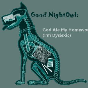 Good NightOwl - God Ate My Homework (I'm Dyslexic) CD (album) cover