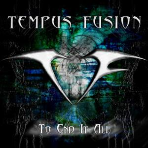 Tempus Fusion To End it All album cover