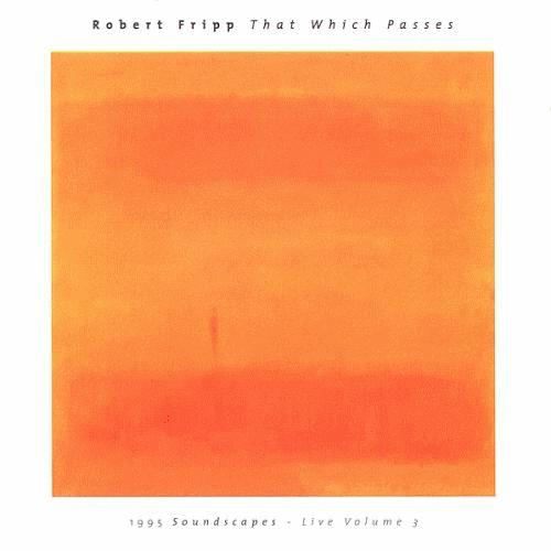 Robert Fripp - That Which Passes - 1995 Soundscapes, Live Vol. 3 CD (album) cover