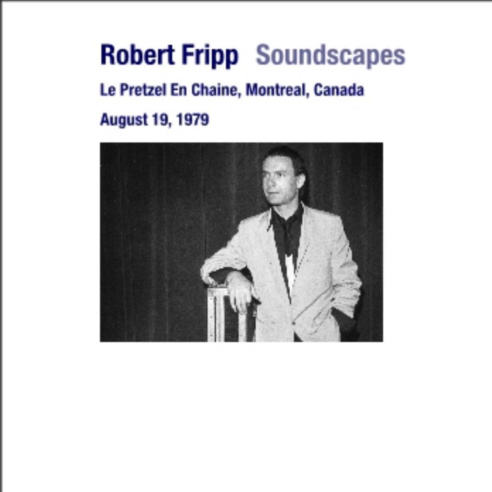 Soundscapes (Le Pretzel En Chien, Montreal, Canada) August 19,1979 by FRIPP, ROBERT album cover