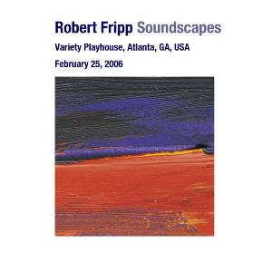 Robert Fripp Soundscapes - Variety Playhouse, Atlanta, GA, USA February 25, 2006 album cover