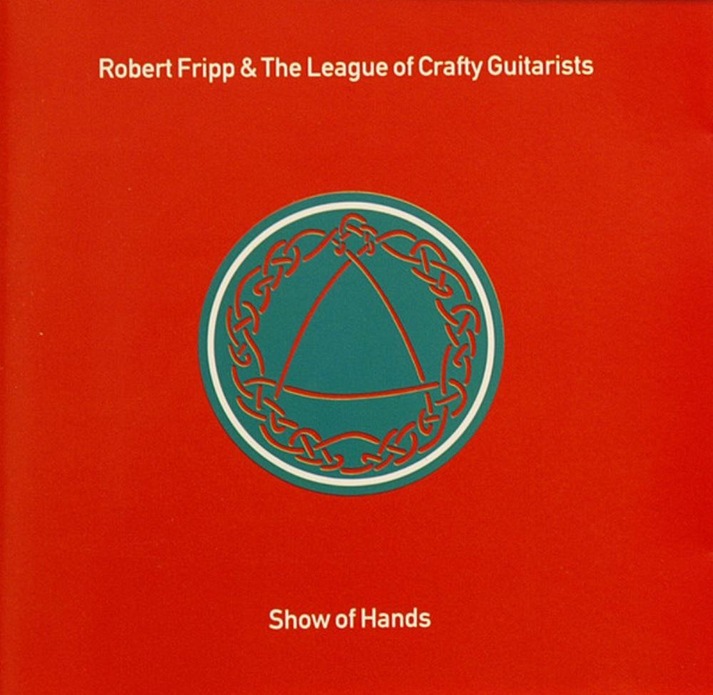 Robert Fripp Robert Fripp & The League of Crafty Guitarists: Show Of Hands album cover