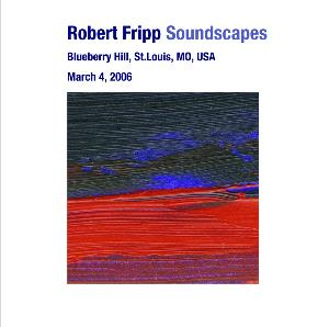 Soundscapes - Blueberry Hill, St. Louis, MO, USA March 04, 2006 by FRIPP, ROBERT album cover