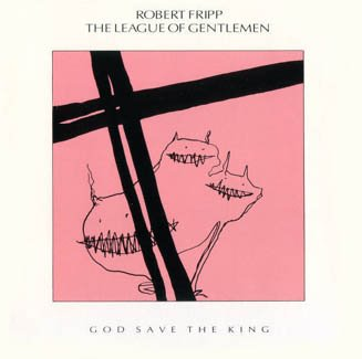 Robert Fripp - Robert Fripp / The League Of Gentlemen - God Save The King CD (album) cover