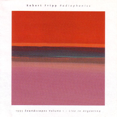 Robert Fripp Radiophonics 1995: Soundscapes Volume 1 - Live In Argentina album cover