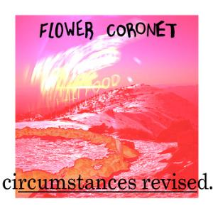 Flower Coronet Circumstances Revised album cover