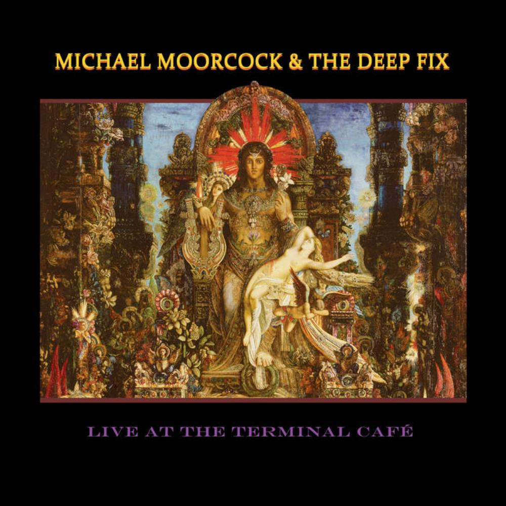 Live At The Terminal Cafe by MOORCOCK & THE DEEP FIX, MICHAEL album cover